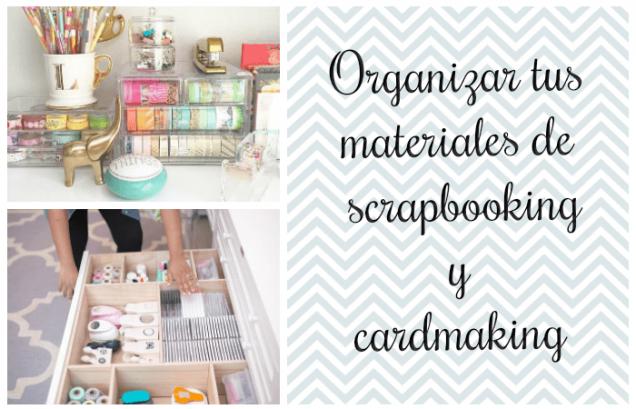 Como Organizar Tus Materiales De Scrapbooking Y Cardmaking Guia De Manualidades