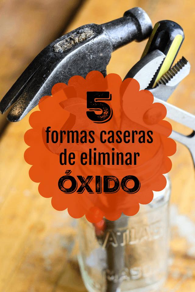 5 Formas Caseras Para Quitar El óxido De Las Herramientas Guía De Manualidades
