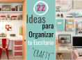 """imagen 22 ideas para organizar tu escritorio """"crafty"""""""